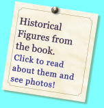 Historical Figures from  the book. Click to read about them and see photos!