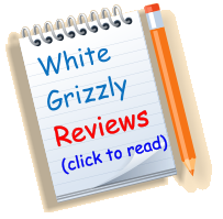 White Grizzly Reviews (click to read)